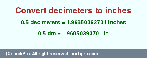 Result converting 0.5 decimeters to inches = 1.96850393701 inches