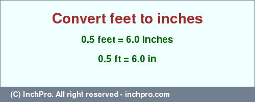 Result converting 0.5 feet to inches = 6.0 inches