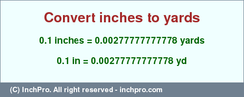 Result converting 0.1 inches to yd = 0.00277777777778 yards