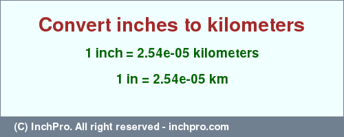 Result converting 1 inch to km = 2.54e-05 kilometers