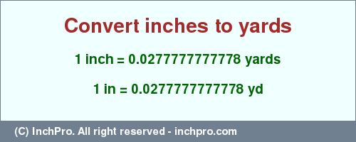 Result converting 1 inch to yd = 0.0277777777778 yards