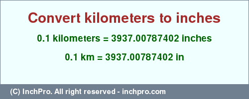 Result converting 0.1 kilometers to inches = 3937.00787402 inches