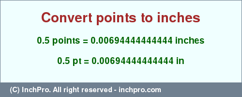 Result converting 0.5 points to inches = 0.00694444444444 inches