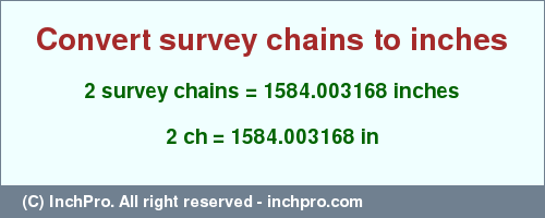 Result converting 2 survey chains to inches = 1584.003168 inches