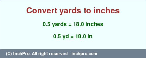 Result converting 0.5 yards to inches = 18.0 inches